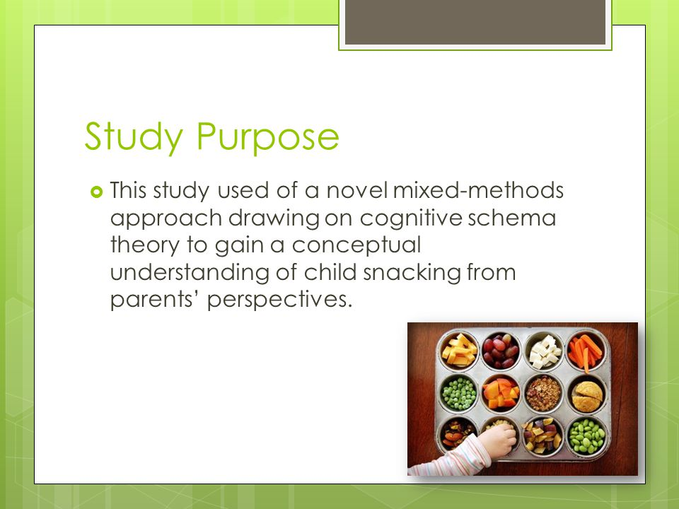 Study Purpose  This study used of a novel mixed-methods approach drawing on cognitive schema theory to gain a conceptual understanding of child snack