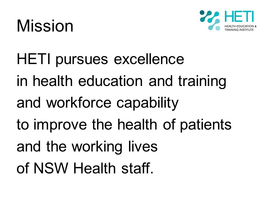 Mission HETI pursues excellence in health education and training and workforce capability to improve the health of patients and the working lives of N