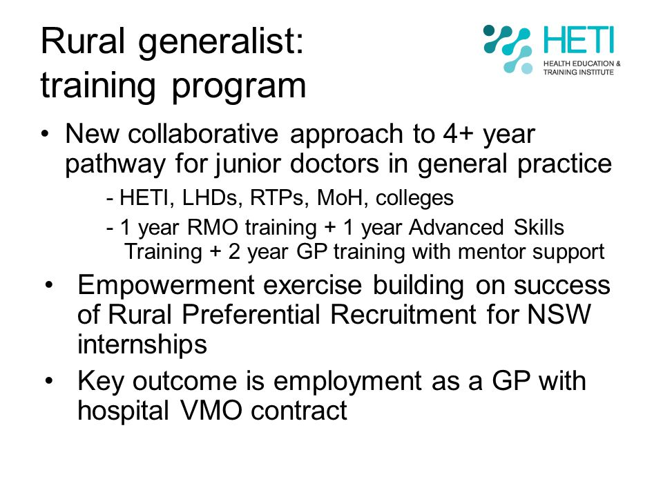 Rural generalist: training program New collaborative approach to 4+ year pathway for junior doctors in general practice - HETI, LHDs, RTPs, MoH, colle