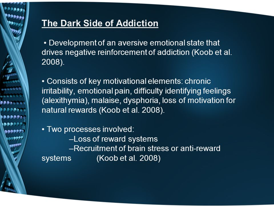 Dark Side of Addiction The transition to a progressive, chronic and relapsing begins with the euphoric effects of these potent intoxicants on primitive reward systems that underpin basic biological survival drives.
