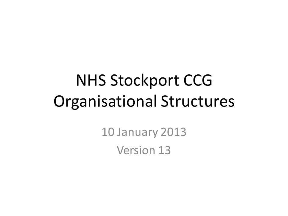 NHS Stockport CCG Organisational Structures 10 January 2013 Version 13