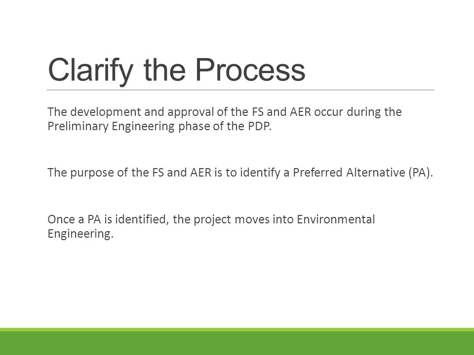 Clarify the Process The development and approval of the FS and AER occur during the Preliminary Engineering phase of the PDP.