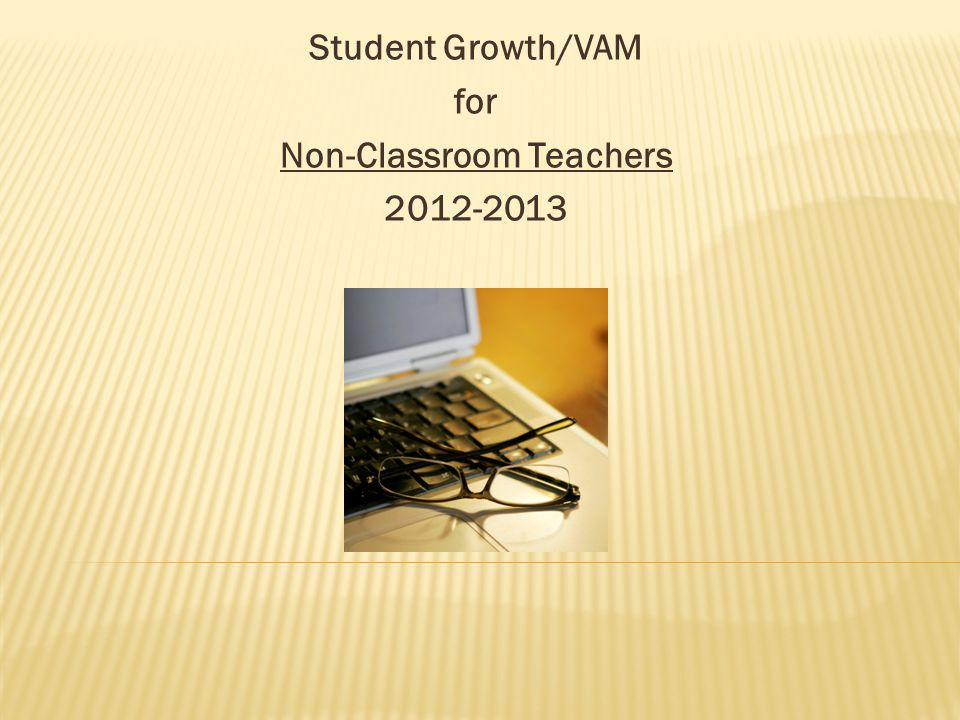 Student Growth/VAM for Non-Classroom Teachers 2012-2013