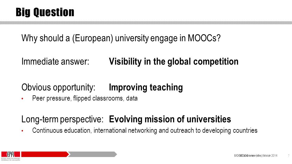 MOOC overview | September 2014 MOOC overview | March 2014 7 Big Question Why should a (European) university engage in MOOCs.