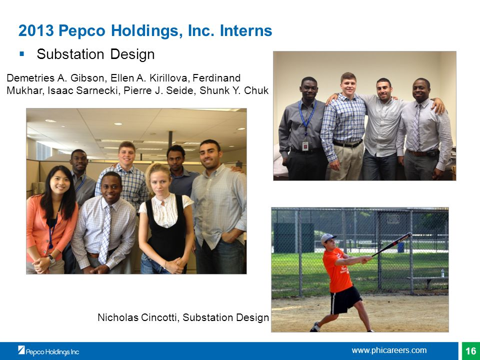 16 2013 Pepco Holdings, Inc. Interns  Substation Design www.phicareers.com Demetries A.