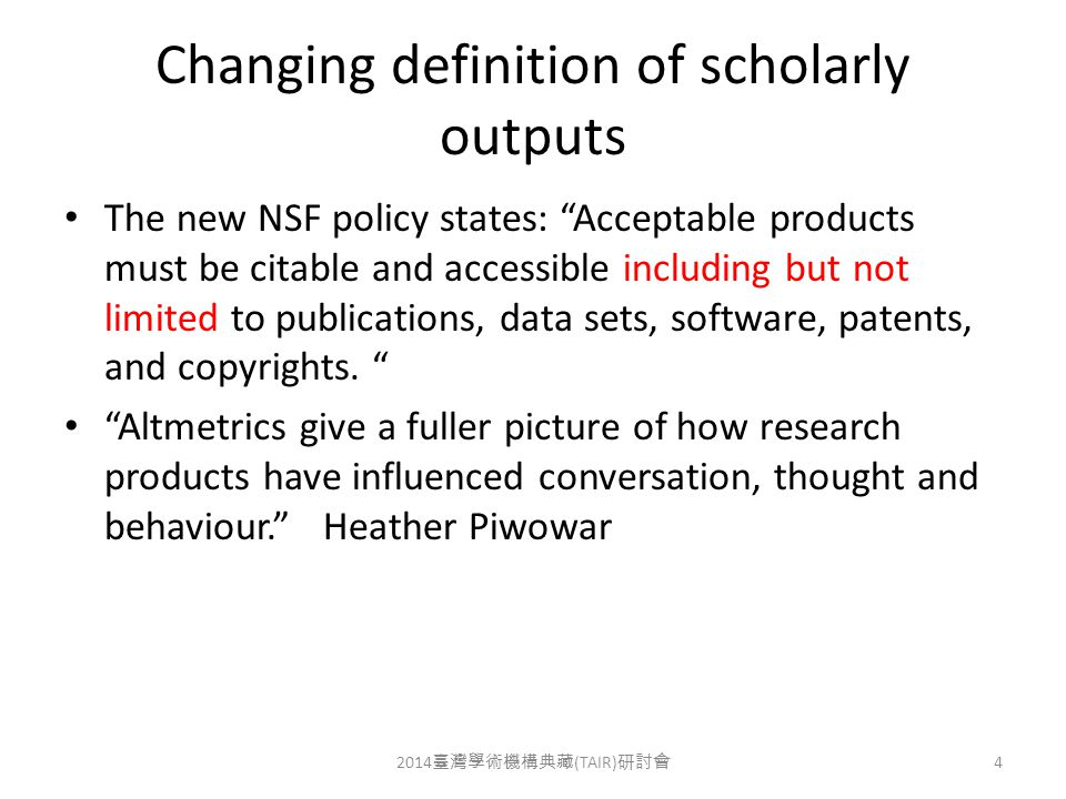 Changing definition of scholarly outputs The new NSF policy states: Acceptable products must be citable and accessible including but not limited to publications, data sets, software, patents, and copyrights.