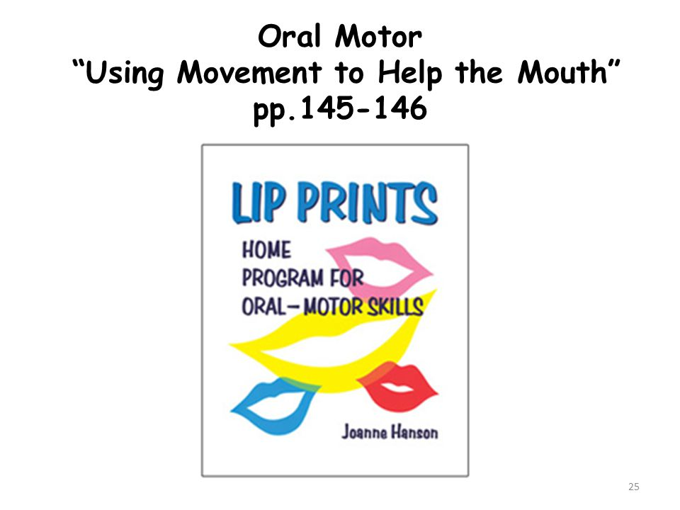 Oral Motor Using Movement to Help the Mouth pp.145-146 25