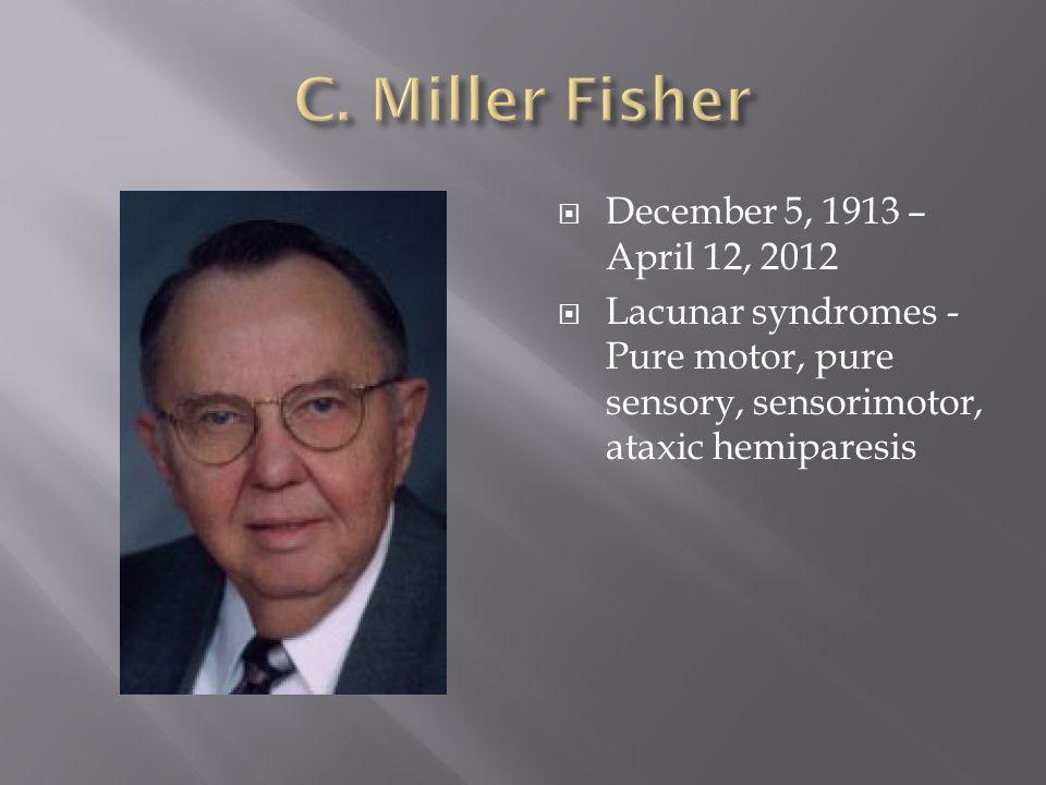 December 5, 1913 – April 12, 2012  Lacunar syndromes - Pure motor, pure sensory, sensorimotor, ataxic hemiparesis