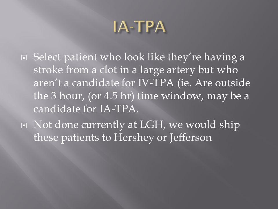  Select patient who look like they're having a stroke from a clot in a large artery but who aren't a candidate for IV-TPA (ie.