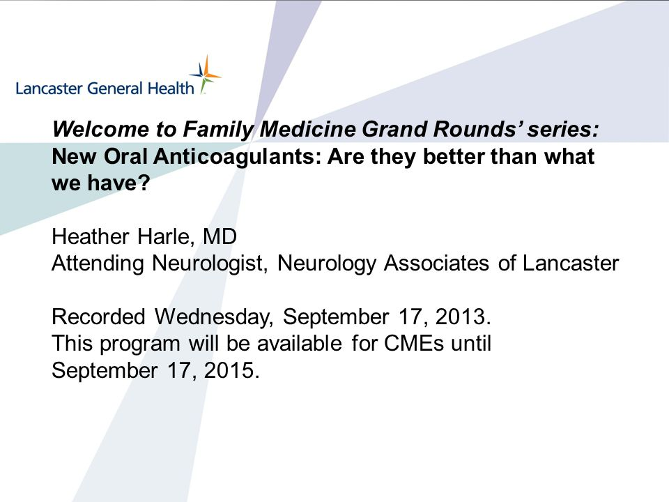 Welcome to Family Medicine Grand Rounds' series: New Oral Anticoagulants: Are they better than what we have.