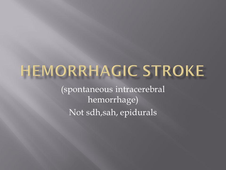 (spontaneous intracerebral hemorrhage) Not sdh,sah, epidurals