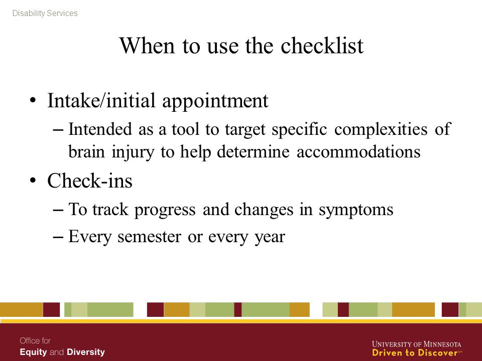 Disability Services When to use the checklist Intake/initial appointment – Intended as a tool to target specific complexities of brain injury to help