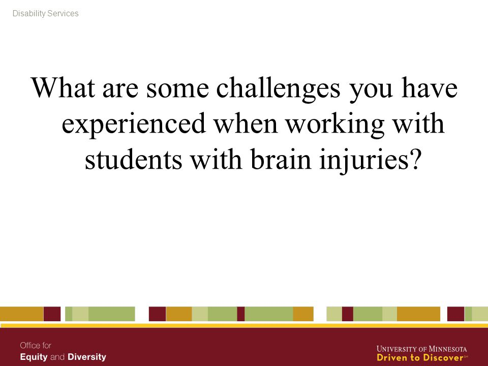 Disability Services What are some challenges you have experienced when working with students with brain injuries
