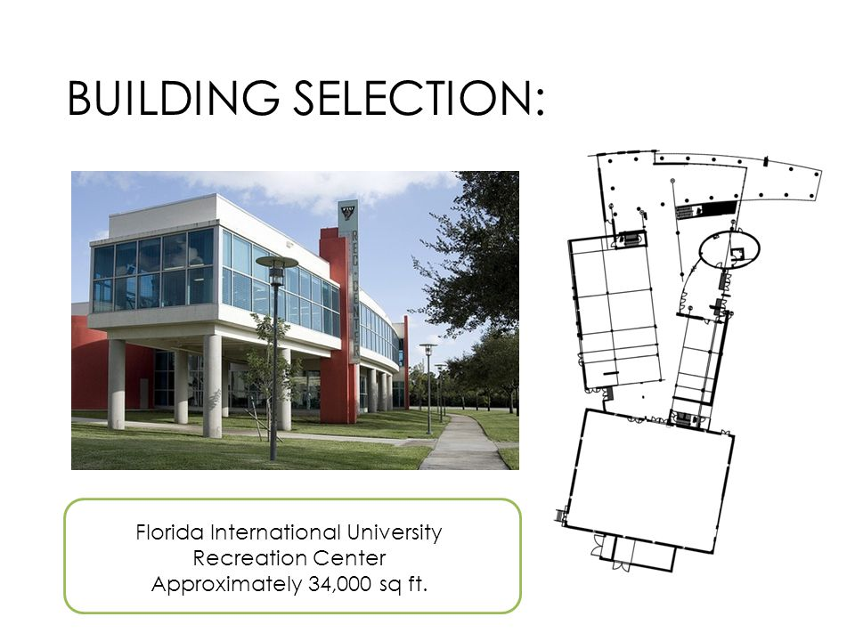BUILDING SELECTION: Florida International University Recreation Center Approximately 34,000 sq ft.