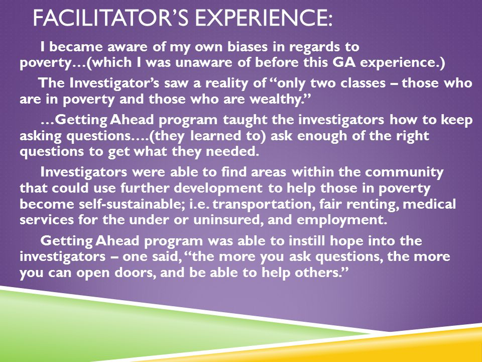FACILITATOR'S EXPERIENCE: I became aware of my own biases in regards to poverty…(which I was unaware of before this GA experience.) The Investigator's