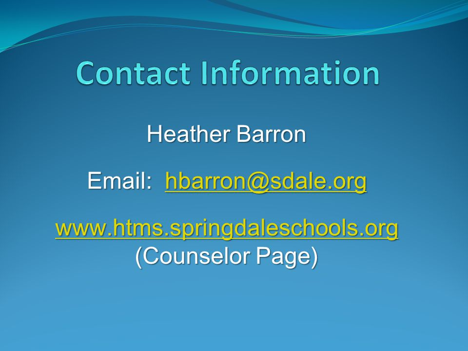 Heather Barron Email: hbarron@sdale.org hbarron@sdale.org www.htms.springdaleschools.org www.htms.springdaleschools.org (Counselor Page) www.htms.spri