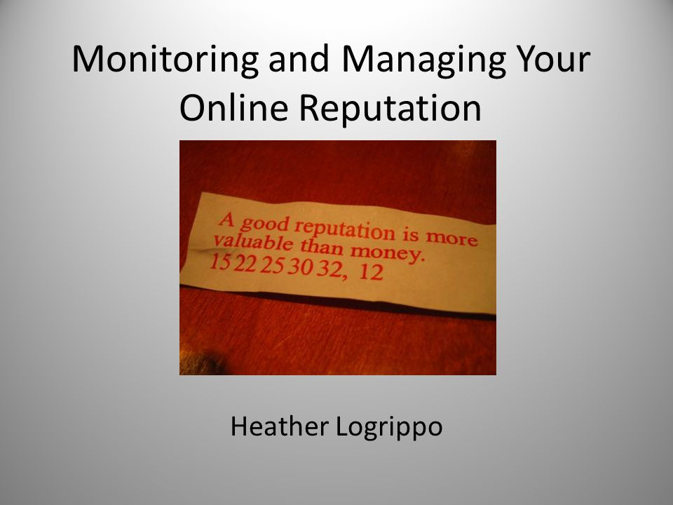 Monitoring and Managing Your Online Reputation Heather Logrippo