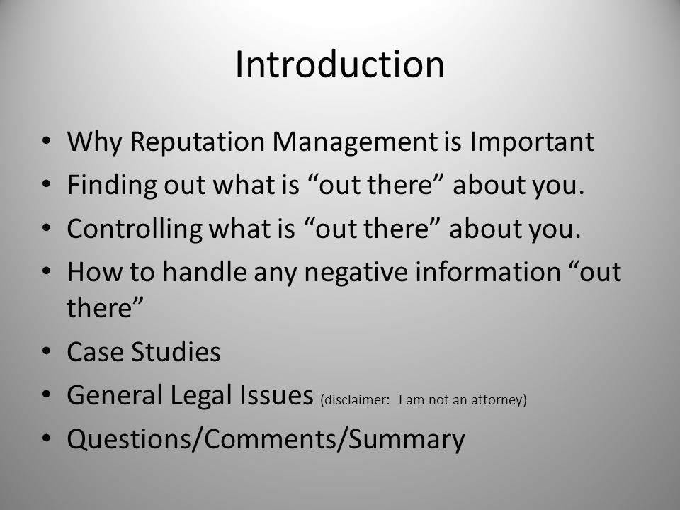 "Introduction Why Reputation Management is Important Finding out what is ""out there"" about you. Controlling what is ""out there"" about you. How to handl"