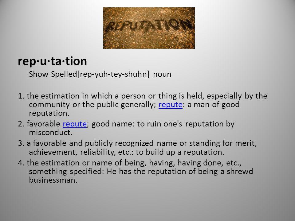rep·u·ta·tion Show Spelled[rep-yuh-tey-shuhn] noun 1.