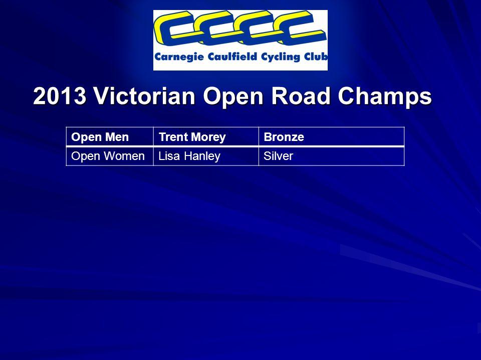 2013 Victorian Open Road Champs Open MenTrent MoreyBronze Open WomenLisa HanleySilver