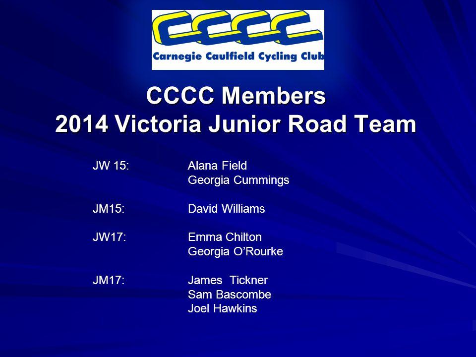 CCCC Members 2014 Victoria Junior Road Team JW 15:Alana Field Georgia Cummings JM15:David Williams JW17:Emma Chilton Georgia O'Rourke JM17:James Tickner Sam Bascombe Joel Hawkins