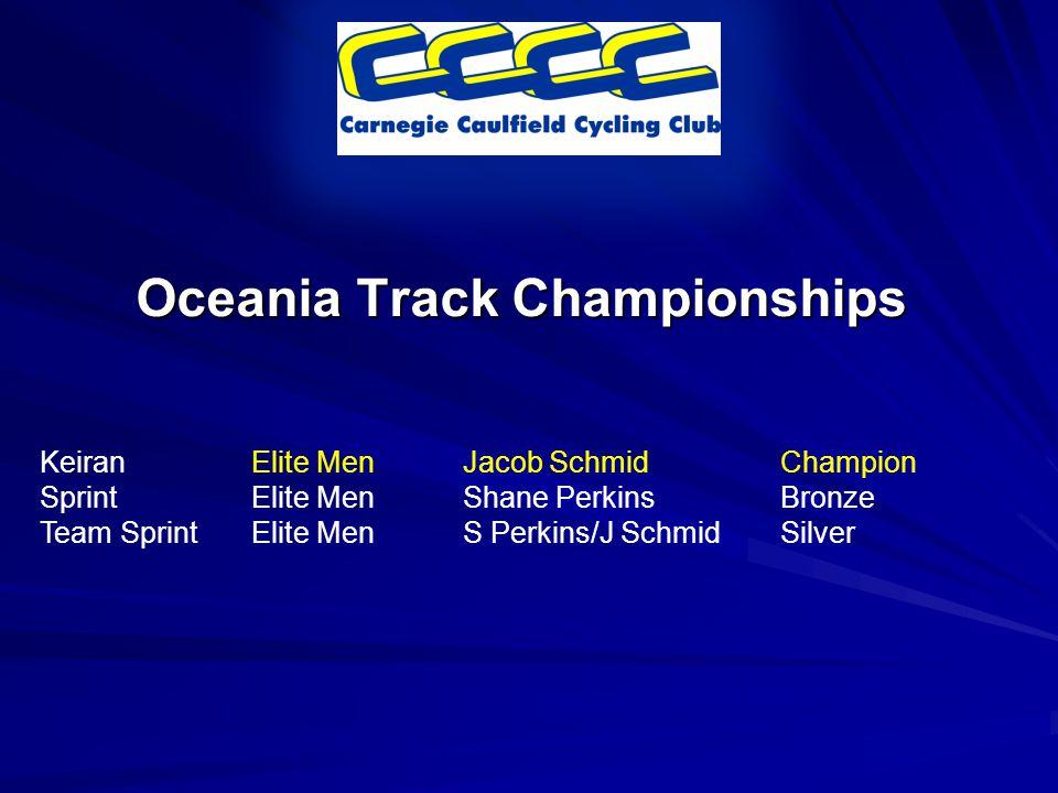 Oceania Track Championships KeiranElite MenJacob SchmidChampion SprintElite MenShane PerkinsBronze Team SprintElite MenS Perkins/J SchmidSilver