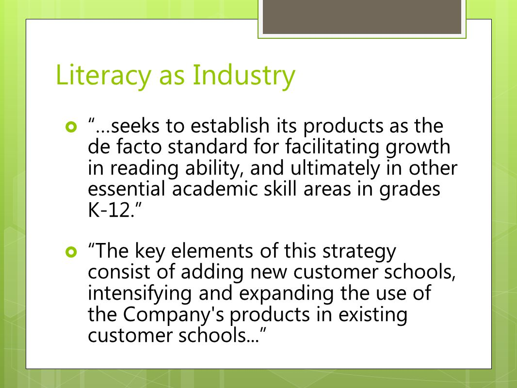 " ""…seeks to establish its products as the de facto standard for facilitating growth in reading ability, and ultimately in other essential academic sk"