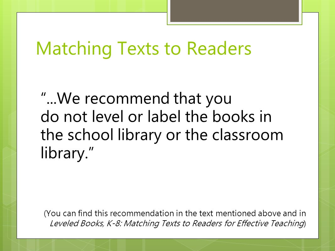 """...We recommend that you do not level or label the books in the school library or the classroom library."" Matching Texts to Readers (You can find thi"