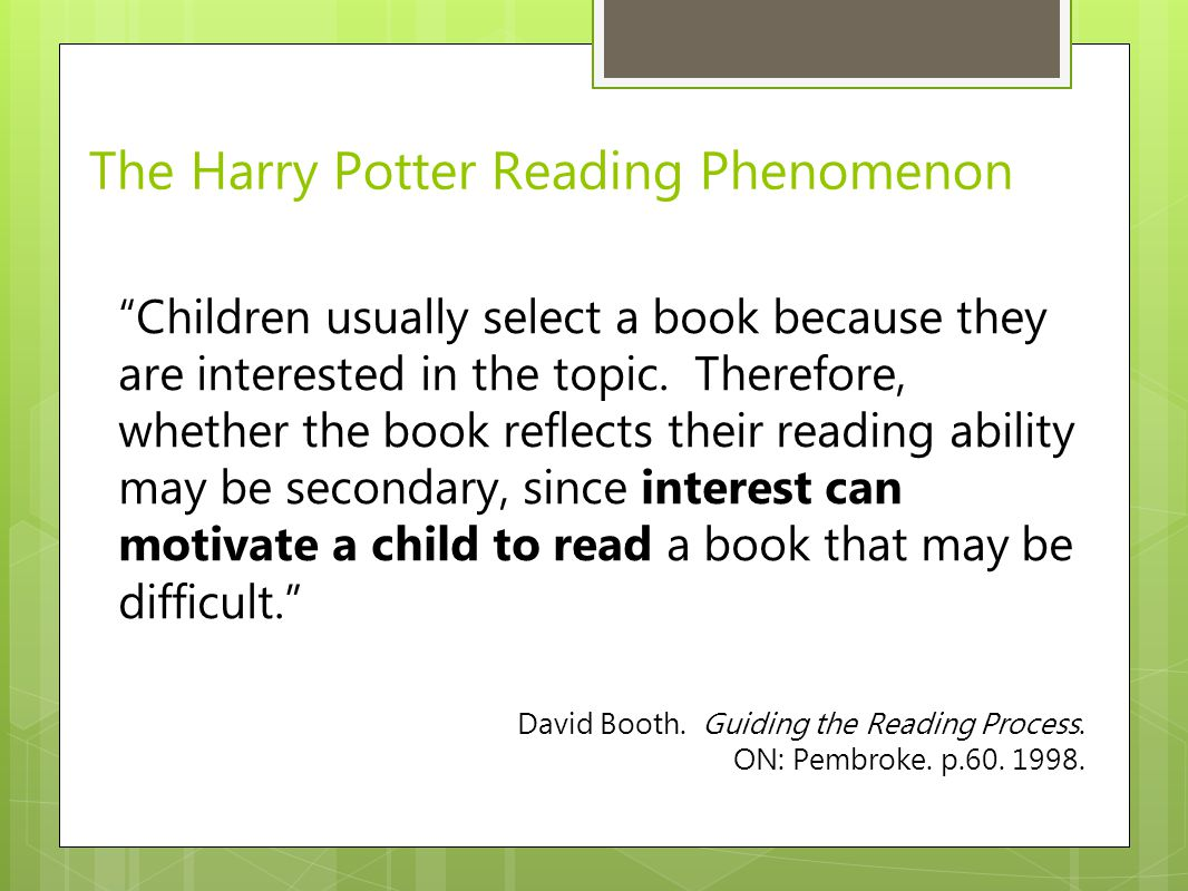"The Harry Potter Reading Phenomenon ""Children usually select a book because they are interested in the topic. Therefore, whether the book reflects the"