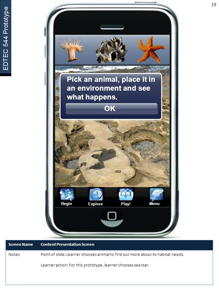 EDTEC 544 Prototype Content Map & Objectives 18 Targeted Prototype Objective: 1.Given the tide pool iPhone App.