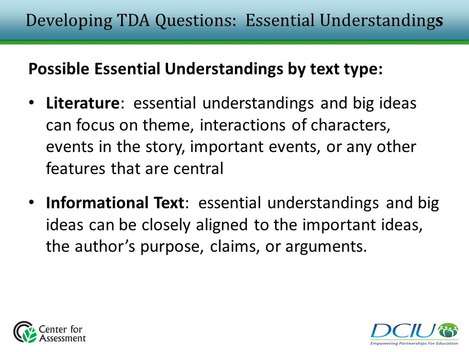 Developing TDA Questions: Essential Understandings Possible Essential Understandings by text type: Literature: essential understandings and big ideas