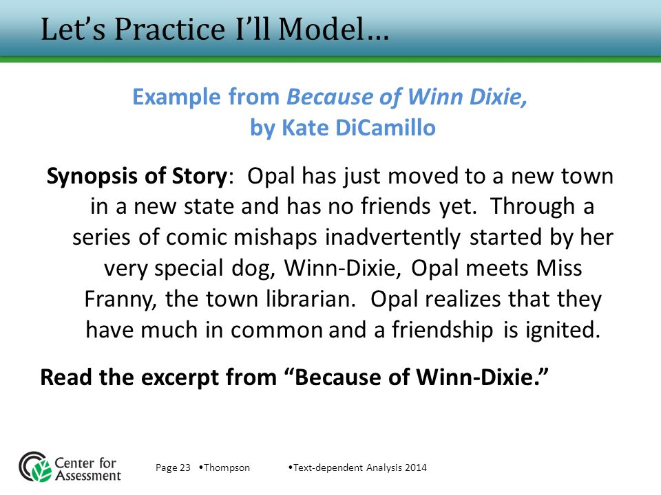 Let's Practice I'll Model… Example from Because of Winn Dixie, by Kate DiCamillo Synopsis of Story: Opal has just moved to a new town in a new state a