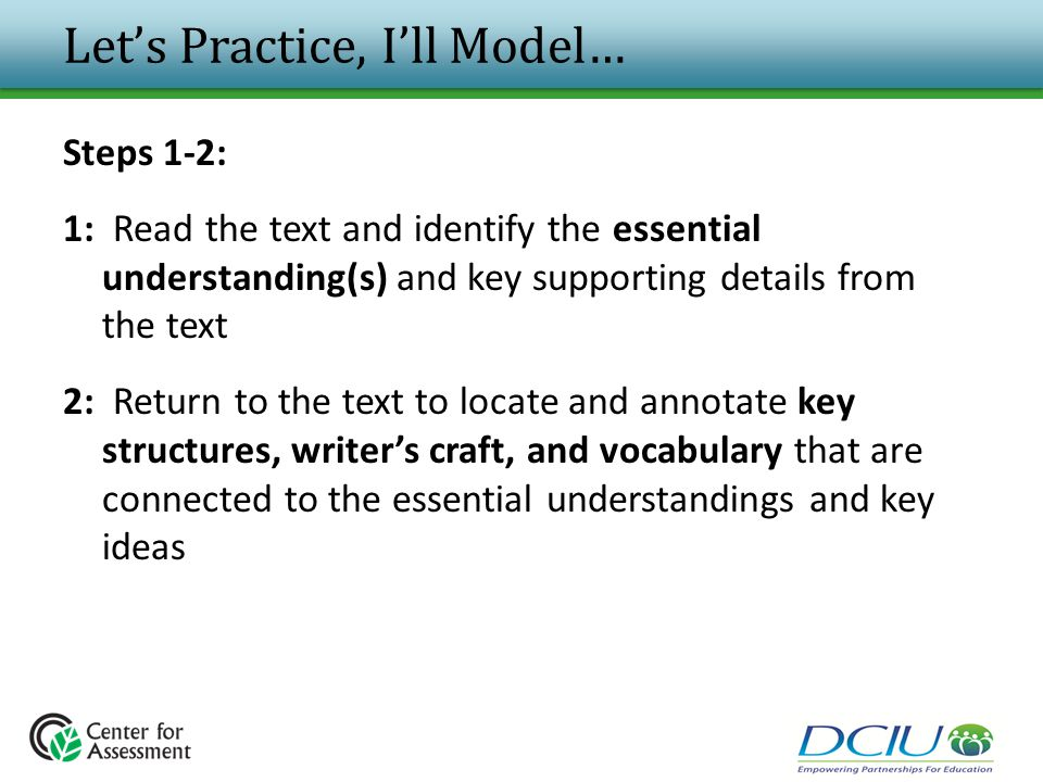 Let's Practice, I'll Model… Steps 1-2: 1: Read the text and identify the essential understanding(s) and key supporting details from the text 2: Return