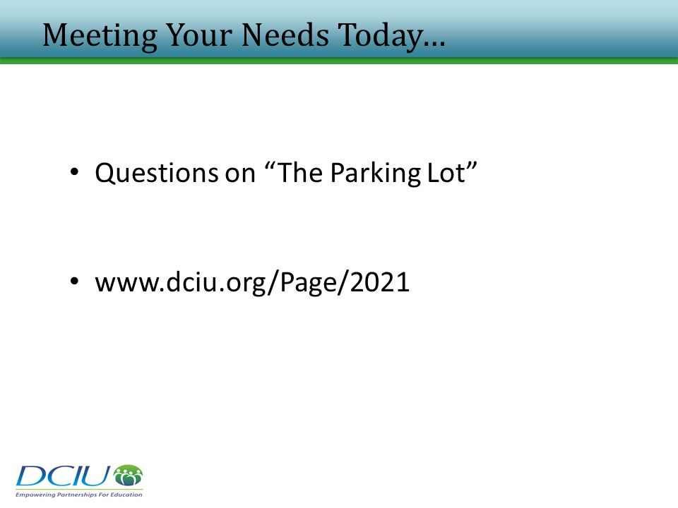 "Meeting Your Needs Today… Questions on ""The Parking Lot"" www.dciu.org/Page/2021"