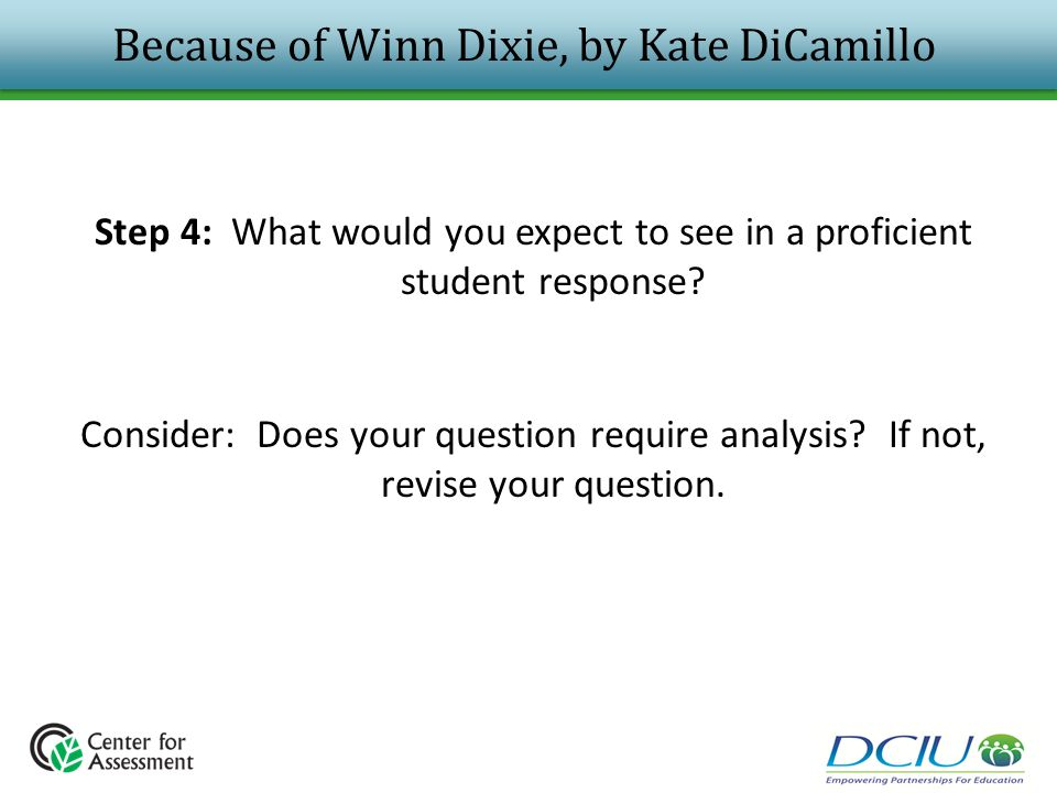 Because of Winn Dixie, by Kate DiCamillo Step 4: What would you expect to see in a proficient student response? Consider: Does your question require a