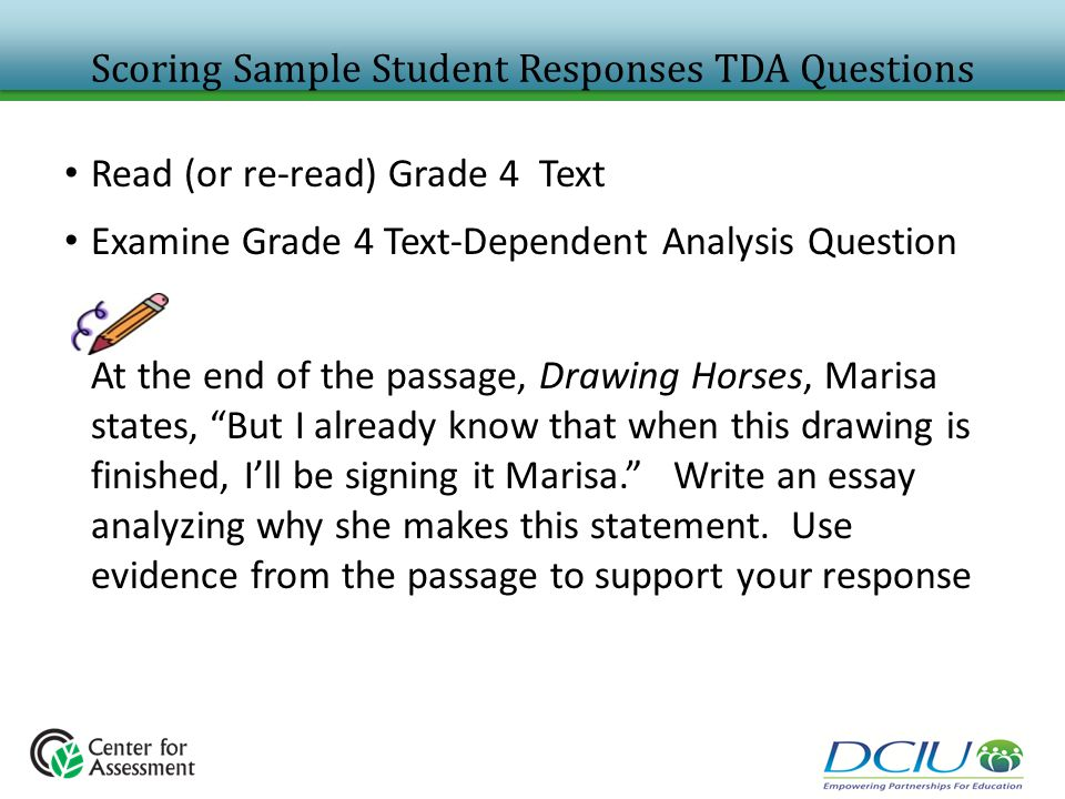 Scoring Sample Student Responses TDA Questions Read (or re-read) Grade 4 Text Examine Grade 4 Text-Dependent Analysis Question At the end of the passa