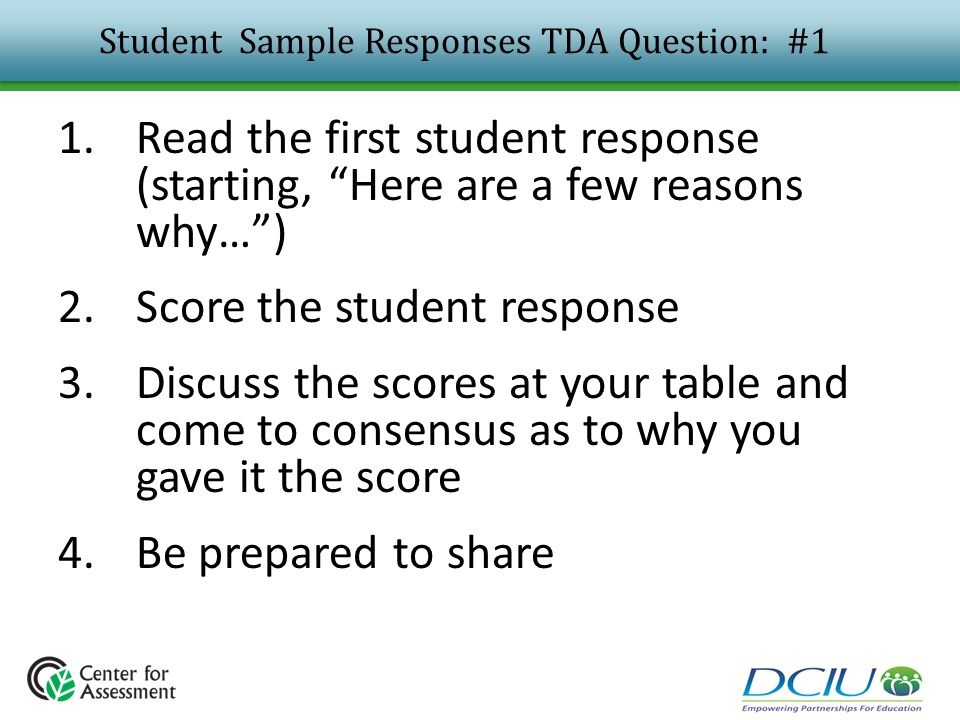 "Student Sample Responses TDA Question: #1 1.Read the first student response (starting, ""Here are a few reasons why…"") 2.Score the student response 3.D"