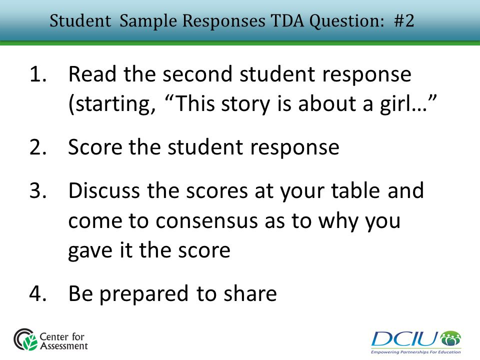 "Student Sample Responses TDA Question: #2 1.Read the second student response (starting, ""This story is about a girl…"" 2.Score the student response 3.D"