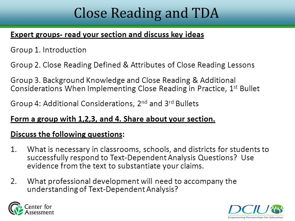 Close Reading and TDA Expert groups- read your section and discuss key ideas Group 1. Introduction Group 2. Close Reading Defined & Attributes of Clos