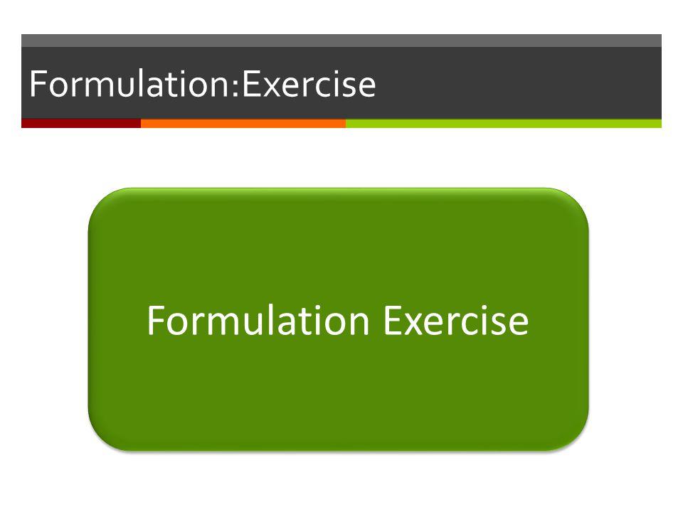 Formulation:Exercise Formulation Exercise