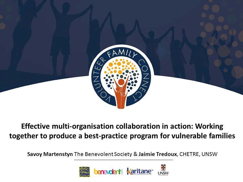 Effective multi-organisation collaboration in action: Working together to produce a best-practice program for vulnerable families Savoy Martenstyn The