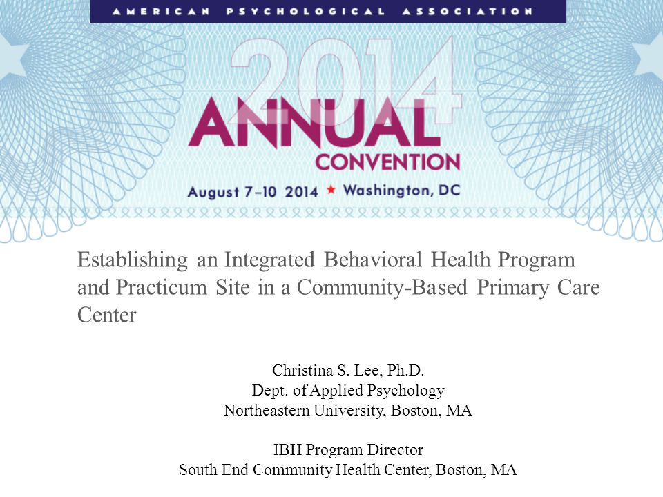 Establishing an Integrated Behavioral Health Program and Practicum Site in a Community-Based Primary Care Center Christina S.