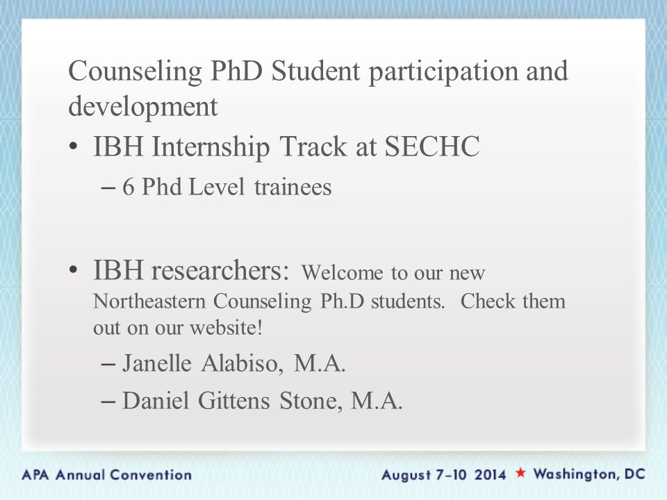 Counseling PhD Student participation and development IBH Internship Track at SECHC – 6 Phd Level trainees IBH researchers: Welcome to our new Northeastern Counseling Ph.D students.