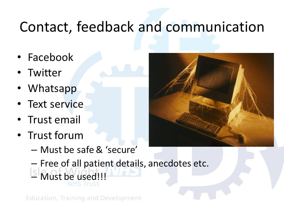 Contact, feedback and communication Facebook Twitter Whatsapp Text service Trust email Trust forum – Must be safe & 'secure' – Free of all patient details, anecdotes etc.