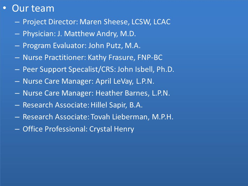 Our team – Project Director: Maren Sheese, LCSW, LCAC – Physician: J.