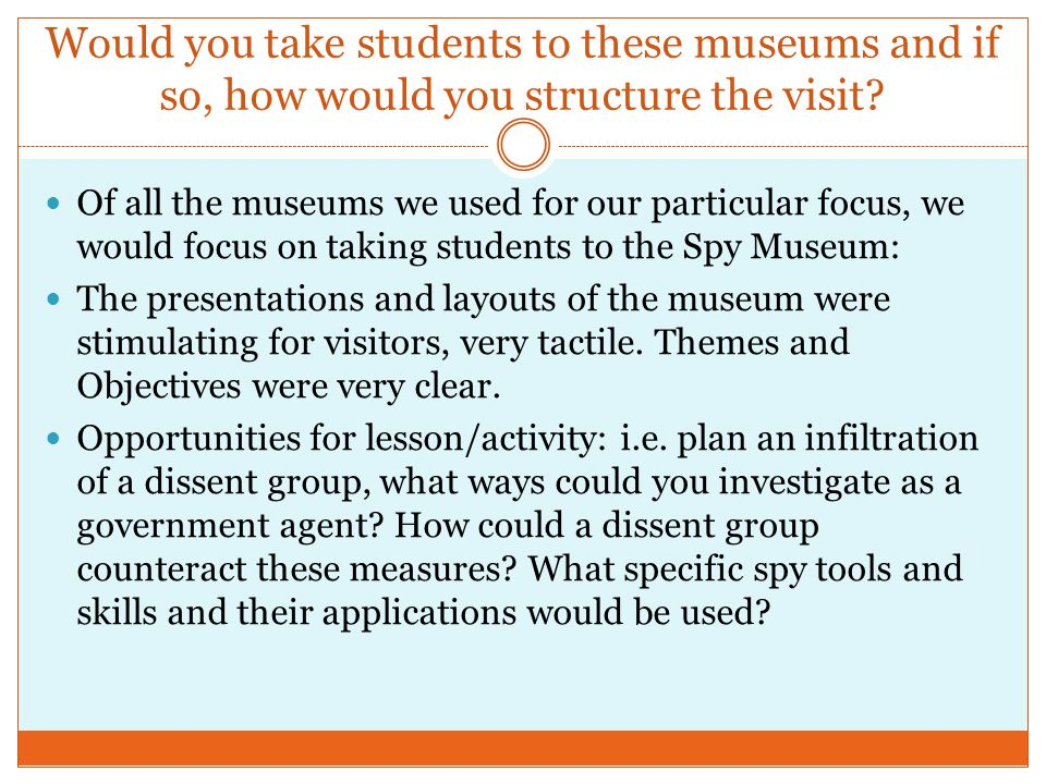 Would you take students to these museums and if so, how would you structure the visit.