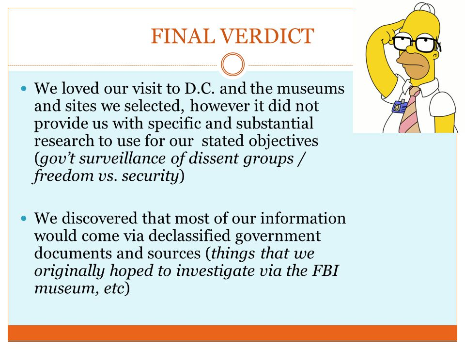 FINAL VERDICT We loved our visit to D.C. and the museums and sites we selected, however it did not provide us with specific and substantial research t