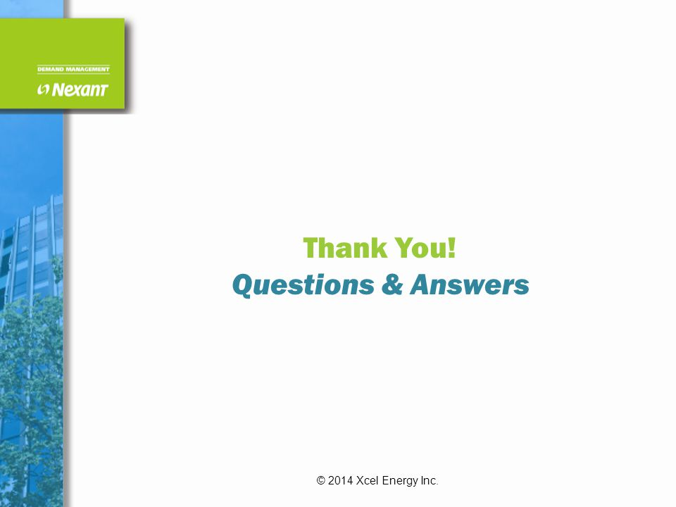 Thank You! Questions & Answers © 2014 Xcel Energy Inc.