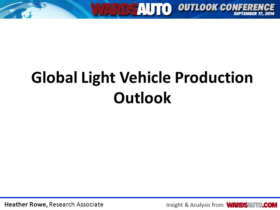 Heather Rowe, Research Associate Insight & Analysis from Global Light Vehicle Production Outlook