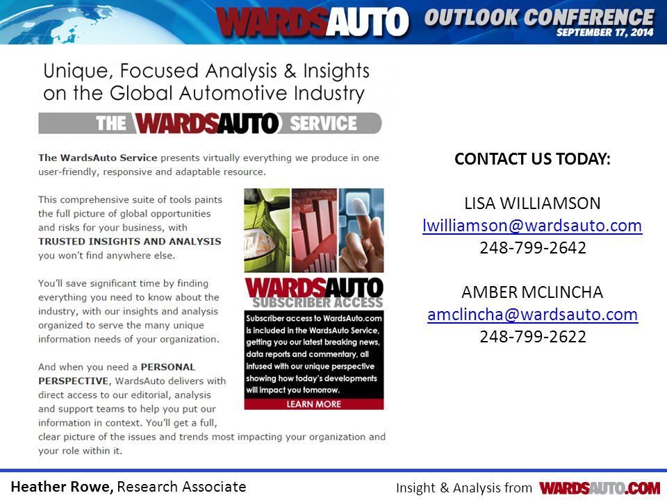 Heather Rowe, Research Associate Insight & Analysis from CONTACT US TODAY: LISA WILLIAMSON lwilliamson@wardsauto.com 248-799-2642 AMBER MCLINCHA amclincha@wardsauto.com 248-799-2622